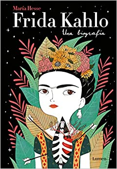 Frida Kahlo. Una biografía (Lumen Gráfica)