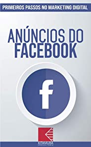 Anúncios do Facebook: Turbine E Transforme Seu Negócio Com Técnicas De Marketing Digital (Primeiros Passos no Marketing Digit