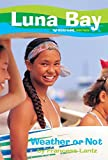 img - for Luna Bay #3: Weather or Not: A Roxy Girl Series book / textbook / text book