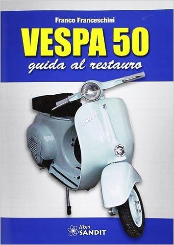 vespa 50 guida al restauro pdf