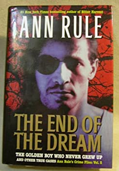 The End Of The Dream: The Golden Boy Who Never Grew Up : Ann Rules Crime Files Volume 5 0671793578 Book Cover