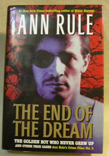 The End Of The Dream: The Golden Boy Who Never Grew Up : Ann Rules Crime Files Volume 5 - Book #5 of the Crime Files