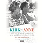 Kirk and Anne: Letters of Love, Laughter, and a Lifetime in Hollywood | Kirk Douglas,Anne Douglas,Michael Douglas - foreword