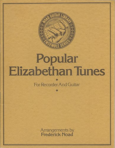 Guitar Ensemble Series - Popular Elizabethan Tunes. For recorder and guitar. Arrangements by Frederick Noad. [Score.] (Noad Guitar Library: Ensemble Series)