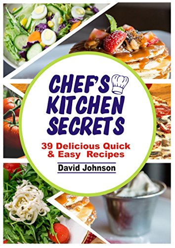 CHEF'S KITCHEN SECRETS: 39 DELICIOUS QUICK & EASY RECIPES by David Johnson