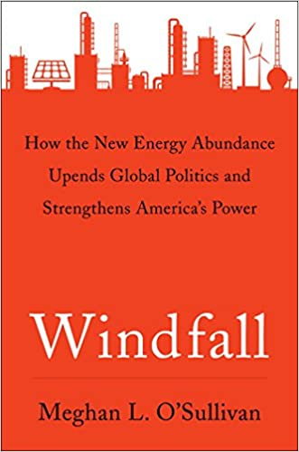 O'Sullivan – Windfall: How the New Energy Abundance Upends Global Politics and Strengthens America's Power