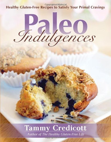 Paleo Indulgences: Healthy Gluten-Free Recipes to Satisfy Your Primal Cravings by Tammy Credicott