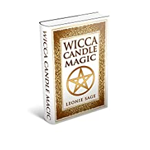 Wicca Candle Magic: How To Master The Element of Fire for Magick Purposes (Wicca Books, Wicca Spells Book 2)