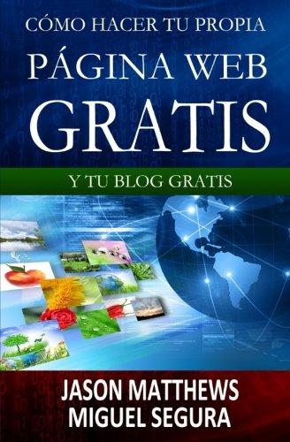Cómo hacer tu propia página web gratis: y tu blog gratis (Spanish Edition)
