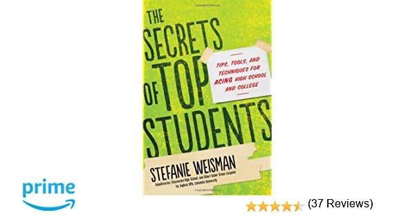 The Secrets of Top Students: Tips, Tools, and Techniques for Acing ...