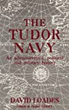 The Tudor Navy : An Administrative Political and Military History, Loades, David, 0859679225