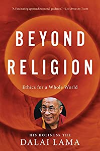 Beyond Religion: Ethics for a Whole World