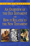 An Overview of the Old Testament and How It Relates to the New Testament, James McKeehan, 0595207588