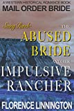 Mail Order Bride: The Abused Bride And Her Impulsive Rancher (Seeing Ranch series) (A Western Historical Romance Book)