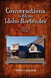 Conversations with an Idaho Bartender, Tracy Vallier, 0981506704
