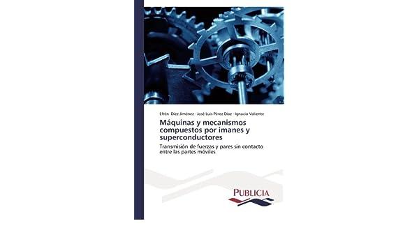 Amazon.com: Máquinas y mecanismos compuestos por imanes y superconductores: Transmisión de fuerzas y pares sin contacto entre las partes móviles (Spanish ...