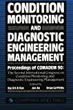 Condition Monitoring and Diagnostic Engineering Management : Proceeding of COMADEM 90: the Second International Congress on Condition Monitoring and Diagnostic Engineering Management Brunel University 16-18 July 1990, , 9401066787