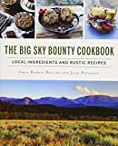 The Big Sky Bounty Cookbook: Local Ingredients and