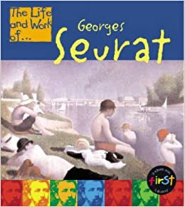 Georges Seurat (The Life & Work Of...)
