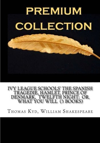 Download Ivy League Schools? The Spanish Tragedie, Hamlet, Prince of Denmark, Twelfth Night; Or, What You Will (3 Books) PDF