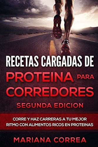 Recetas Cargadas de Proteina Para Corredores Segunda Edicion: Corre Y Haz Carreras a Tu Mejor Ritmo Con Alimentos Ricos En...