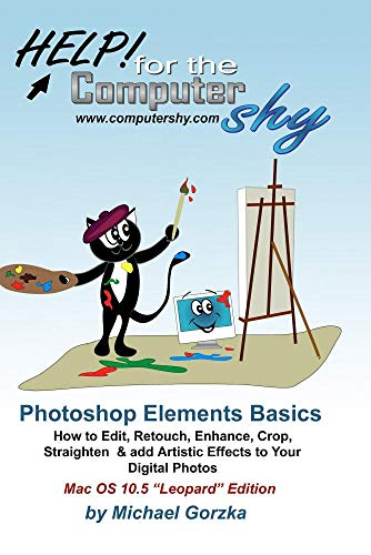 Photoshop Elements Basics: How to Edit, Fix, Enhance & add Artistic Effects to Your Digital Photos