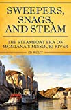 Sweeper, Snags, and Steam: The Steamboat Era on the Upper Missouri River