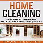 Home Cleaning: Going Green by Learning Some Earth-Friendly Home Cleaning Solutions   Ryan Fellini