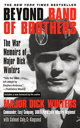 Beyond Band of Brothers: The War Memoirs of Major Dick Winters (The Real Men Of Band Of Brothers)