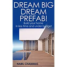 Dream Big, Dream Prefab!: Build your home in less time and under budget (Prefab construction series Book 3)