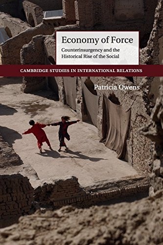 Economy of Force: Counterinsurgency and the Historical Rise of the Social (Cambridge Studies in International Relations)