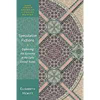 Speculative Fictions: Explaining the Economy in the Early United States (Oxford Studies in American Literary History)