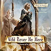 Wild Rover No More: Being the Last Recorded Account of the Life & Times of Jacky Faber | L. A. Meyer