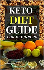 Keto Diet Guide Cookbook for Beginners: Your ultimate and essential 2020 guide/cookbook for women, busy or lazy people to weight loss. Clean your dirty ... with meal plans and 7-Day no-Cook Meal Plan
