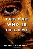 The One Who Is to Come, Joseph A. Fitzmyer, 0802840132