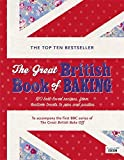 The Great British Book of Baking: 120 best-loved recipes from teatime treats to pies and pasties. To accompany BBC2's The Great British Bake-off (Bbc2 TV)