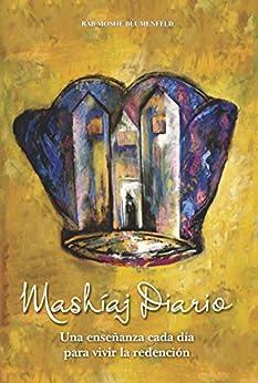 Mashíaj Diario: Una enseñanza cada día para vivir la redención (Spanish Edition) by [Blumenfeld, Moshe]