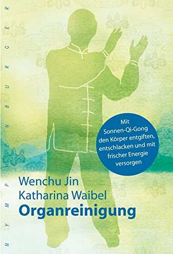 Organreinigung: Mit Sonnen-Qi-Gong den Körper entgiften, entschlacken und mit frischer Energie versorgen Gebundenes Buch – 22. Januar 2015 Wenchu Jin Katharina Waibel Nymphenburger 3485028398