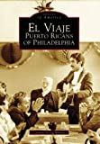 El Viaje: Puerto Ricans of Philadelphia (PA) (Images of America) (English, English and Spanish Edition)
