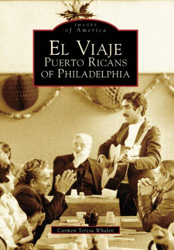 El Viaje: Puerto Ricans of Philadelphia (PA)   (Images of America) (English, English and Spanish Edition) ()