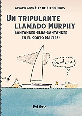 Un tripulante llamado Murphy (Santander-Elba-Santander en el Corto Maltés) eBook: González de Aledo Linos, Álvaro: Amazon.es: Tienda Kindle