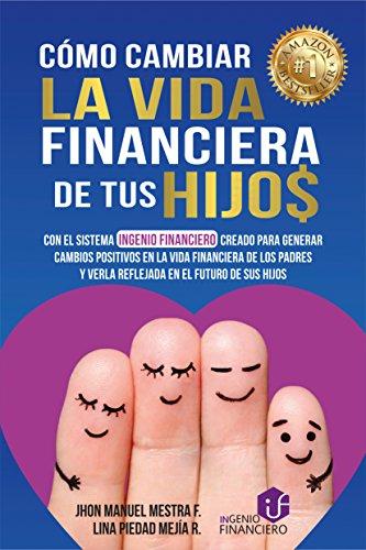 CÓMO CAMBIAR LA VIDA FINANCIERA DE TUS HIJOS: CON EL SISTEMA INGENIOFINACIERO (Spanish Edition)