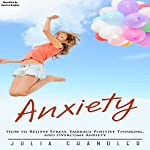 Anxiety: How to Relieve Stress, Embrace Positive Thinking, and Overcome Anxiety | Julia Chandler