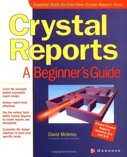 Download Crystal Reports: A Beginner's Guide: A Beginner's Guide (Beginner's Guides (Osborne)) Pdf