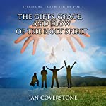 The Gifts, Grace and Flow of the Holy Spirit: The Spiritual Truth Series, Book 1 | Jan Coverstone