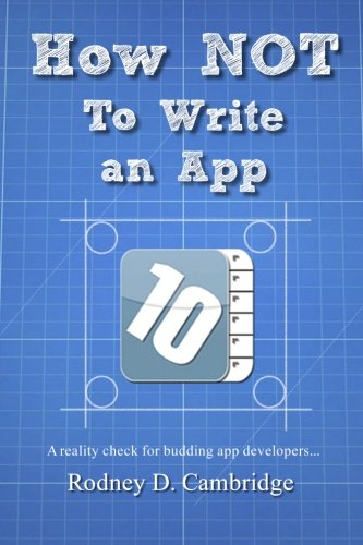How NOT To Write an App: A reality check for budding app developers...