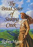 The Bread Sister of Sinking Creek by Robin Moore front cover