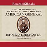American General: The Life and Times of William Tecumseh Sherman | John S.D. Eisenhower