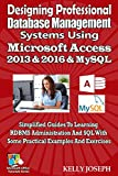 Designing Professional Database Management Systems Using Microsoft Access 2013 & 2016 & MySQL: Simplified Guides To Learning RDBMS Administration And SQL ... (Microsoft Office Tutorials Series)