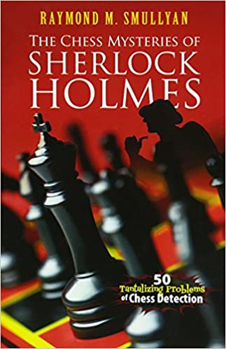 The Chess Mysteries of Sherlock Holmes - Raymond Smullyan 51-WQbH9Q4L._SX321_BO1,204,203,200_